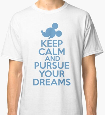 Keep Calm and Pursue Your Dreams 2 Classic T-Shirt