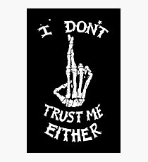 I don't Trust me Either Photographic Print