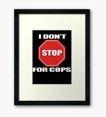 I don't Stop for Cops Framed Print