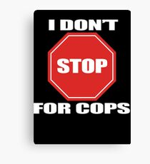 I don't Stop for Cops Canvas Print
