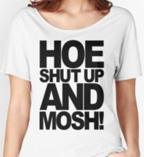 Hoe Shut Up And Mosh! (black) Women's Relaxed Fit T-Shirt