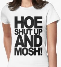 Hoe Shut Up And Mosh! (black) T-Shirt