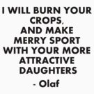 I WILL BURN YOUR CROPS, AND MAKE MERRY SPORT WITH YOUR MORE ATTRACTIVE DAUGHTERS! by Bigheadblue