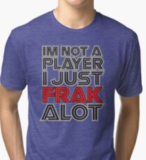 FRAK ALOT Tri-blend T-Shirt
