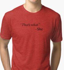 """That's what."" - black Tri-blend T-Shirt"