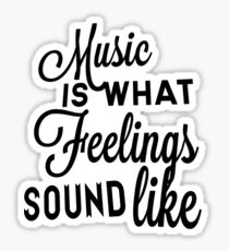Music Is What Feelings Sound Like Sticker