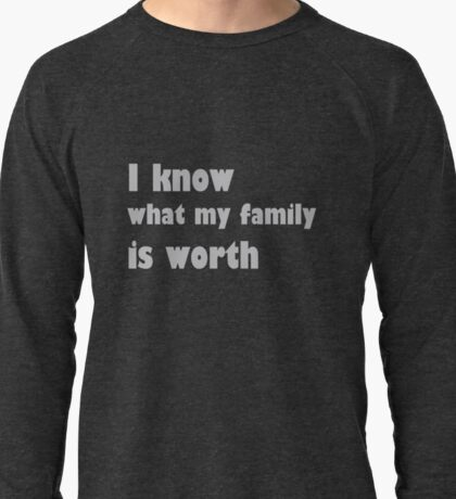 i know what my family is worth Lightweight Sweatshirt