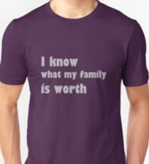 i know what my family is worth Unisex T-Shirt