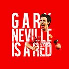 Gary Neville Is A Red by tookthat