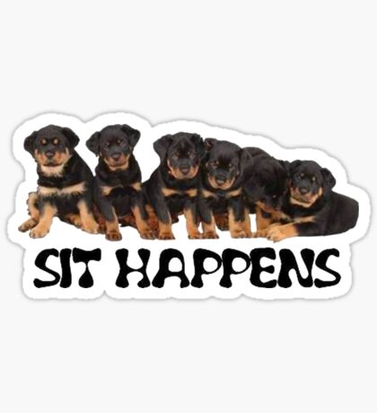 Sit Happens For Six Rottweiler Puppies Sticker