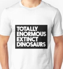 Totally Enormous Extinct Dinosaurs T-Shirt