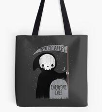 SPOILER ALERT:  EVERYONE DIES Tote Bag