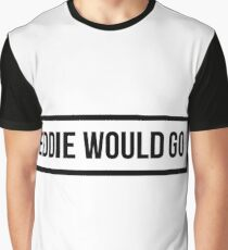 Eddie Would GO - Clear Background Graphic T-Shirt