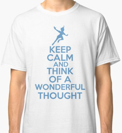 Keep Calm and Think Of A Wonderful Thought Classic T-Shirt