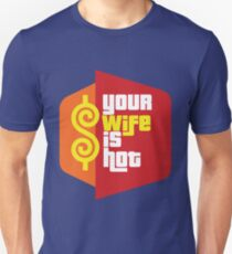 "The Price is Right T.V. Show Parody - ""Your Wife Is Hot""  T-Shirt"