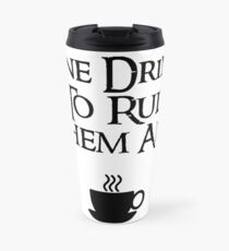 COFFEE - One drink to rule them all Travel Mug