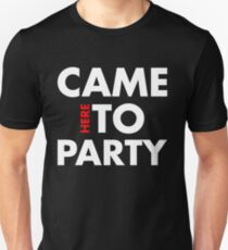 Came Here to Party Unisex T-Shirt