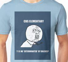 Y U No Exterminated By Daleks? Unisex T-Shirt