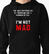 """""""The only difference between me and a madman is that I'm not mad."""" Pullover Hoodie"""