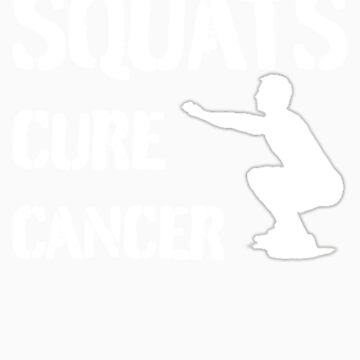 Squats Cure Cancer  - White by dhowton