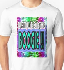 BLAME ITON THE BOOGIE T-Shirt