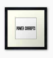 Power Corrupts Framed Print