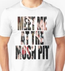 Meet Me At The Mosh Pit T-Shirt