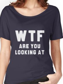 WTF ARE YOU LOOKING AT ???? Women's Relaxed Fit T-Shirt