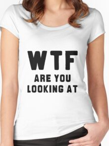 WTF ARE YOU LOOKING AT ???? Women's Fitted Scoop T-Shirt