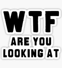 WTF ARE YOU LOOKING AT ???? Sticker
