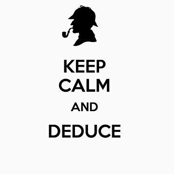 Keep Calm And Deduce by SallySparrowFTW