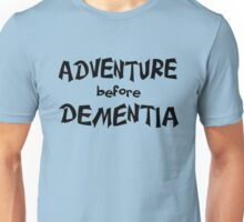 Adventure before Dementia fun for seniors Unisex T-Shirt