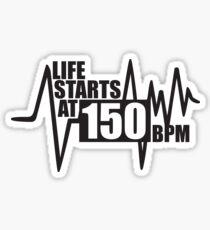 Life starts at 150 BPM Sticker