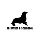 I'd Rather Be Clubbing Seal Shirt by Dtaktics