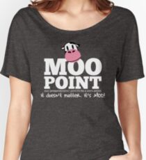 A Moo Point Women's Relaxed Fit T-Shirt