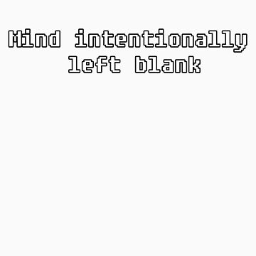 Mind Left Intentionally Blank by flashpro62
