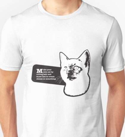 Make your own cat by rolling hair and dryer lint in cream cheese or something T-Shirt