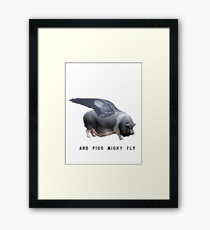 And Pigs Might Fly Framed Print