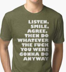 Listen, smile, agree... Tri-blend T-Shirt