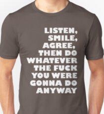 Listen, smile, agree... T-Shirt