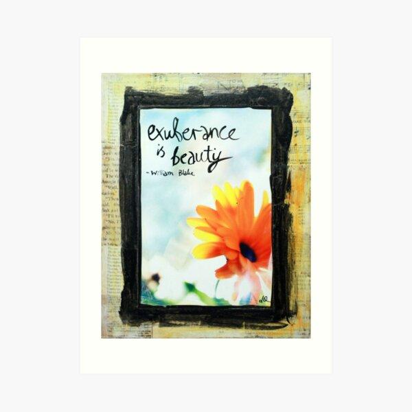 Exuberance is beauty Art Print