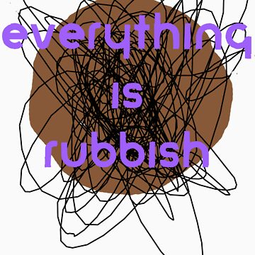 Everything is Rubbish -cool by Aaran225