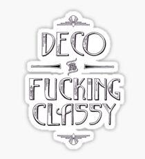Deco is F***ing Classy Sticker