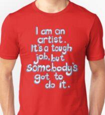 Somebody's got to do it.  Unisex T-Shirt