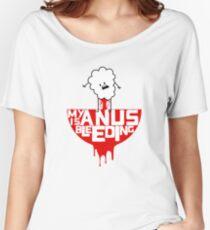 My anus is bleeding Women's Relaxed Fit T-Shirt