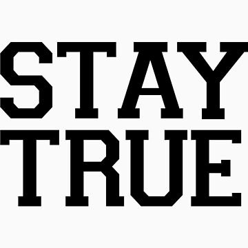 Stay True by MadaoMadness