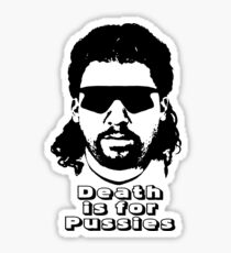 """Kenny Powers """"Death is for Pussies!"""" Sticker"""