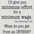 Intern - Minimum Effort for a Minimum Wage by MTKlima