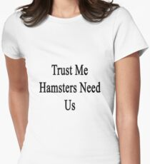 Trust Me Hamsters Need Us Women's Fitted T-Shirt