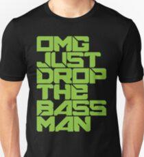OMG JUST DROP THE BASS MAN (neon green) T-Shirt